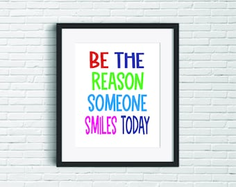 Be The Reason Someone Smiles Today -  Inspirational Quote Wall Prints - Kids Wall Art - Kindness in the Classroom Digital Posters