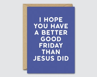 I Hope You Have A Better Good Friday Than Jesus Did - Blue