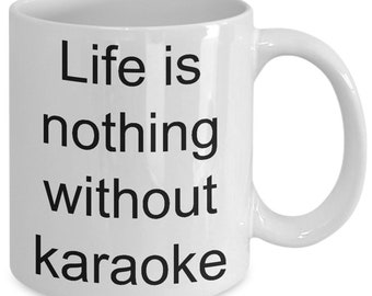 Life is nothing without karaoke mug