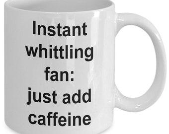 Instant whittling just add caffeine mug
