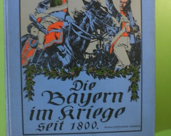 Ludwig Bencker: Bayern in the war since 1800. Deeds and war experiences of Bavarian fighters. Reprocessed and extended by Friedr. Sixt.