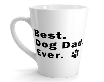 Latte Mug Best Dog Dad Ever Message Man Pet Puppy Rescue Lover FatherS Day Gift Present