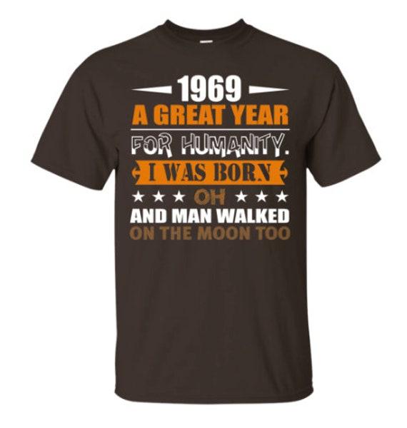 Statement Shirt 1969 tshirt Quotes Shirt Inspirational Shirts Clothing Gift Graphic tshirt Trendy tshirts Birthday Gift for Him Fashion Tees