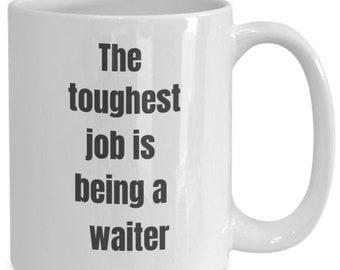 The Toughest Job Is Being A Waiter Coffee Mug, Gift For A Waiter, Funny Coffee Mug For Waiters, Restaurant Server, Coffee Shop Waiter