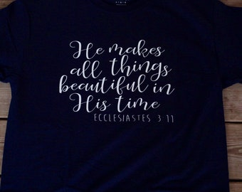 He makes everything beautiful in His time - Ecclesiastes 3:11 T-Shirt