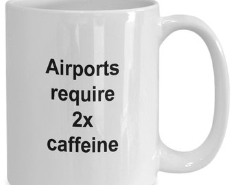 Airports require 2x caffeine mug