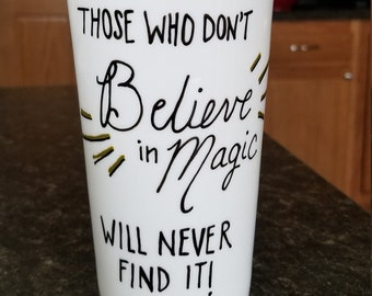 Those Who Don't Believe in Magic Will Never Find It Hand-painted Custom Personalized Travel Coffee Mug with Black Silicone Lid
