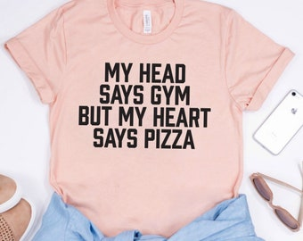 a8cb68c1 My Head Says Gym But My Heart Says Pizza, Graphic Tee, Motivated By Pizza,  This Girl Loves Pizza, Pizza Tee, Pizza Addict, Workout T-Shirt