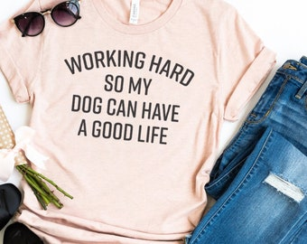 fa1a81f78 Working Hard So My Dog Can Have A Good Life Tee for Woman, Dog Mom Graphic  Tee, Gift For Dog Lover Shirt, Pet Animal Lover, Dog Mama T shirt
