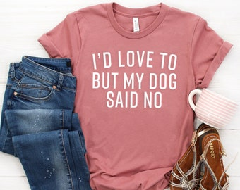 24911904 Id Love To But My Dog Said No, Woman Funny Graphic Dog Tee, Gift For Dog  Lover Shirt, Pet Animal Lover, Stay At Home Dog Mom T shirt