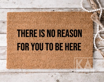 There Is No Reason For You To Be Here, Funny Welcome Doormat, funny Doormat, funny mat, housewarming gift, Personalized Doormat