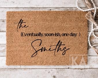 Eventually, Soonish, One day Doormat, Welcome Doormat, new homeowner gift, Funny Doormat, Hilarious Doormat, housewarming gift, closing gift