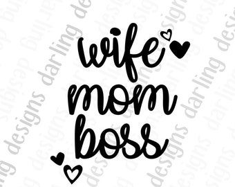 Wife Mom Boss SVG cut file for cricut or silhouette mom svg includes svg png and jpg files