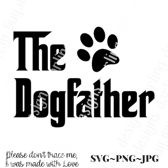 The Dogfather Svg Dog Dad Svg Dog Father Svg Father S Day Etsy