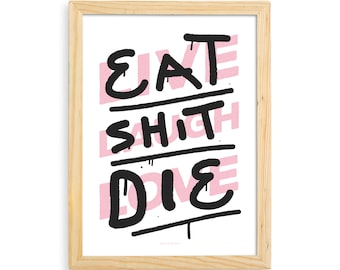 Home Decoration: Eat Shit Die Art Print
