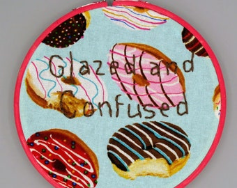 GLAZED AND CONFUSED Embroidery Hoop