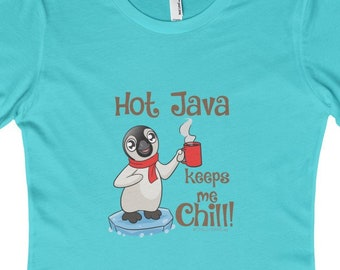 Hot Java Keeps Me Chill, Penguin Lover Tee Shirt