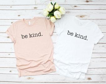20bff7a4 Be Kind Shirt, be kind, Inspirational Shirt, Inspire Shirt, Inspire Tee, Be  Kind T Shirt, Be Kind Tee, Womens Inspirational Shirt