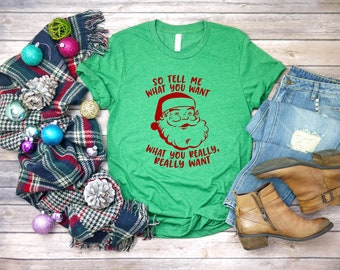 3f0acfd4 Santa Tell Me What You Want Funny Christmas Shirt, Funny Sayings Shirt,  Christmas Day Shirt, Holiday Shirt, Santa Shirt, Holidays