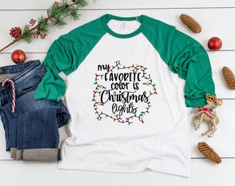 b1205c9dd7 My Favorite Color Is Christmas Lights Three-Quarter Sleeve Baseball T-Shirt,  Funny Christmas Shirt, Christmas Holiday, Xmas Shirt,