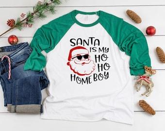 26819818 Santa Is My Ho Ho Homeboy Three-Quarter Sleeve Baseball T-Shirt, Funny  Christmas Shirt, Funny Saying Shirt, Christmas Humor Shirt, Holiday
