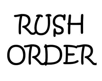 Upgrade - Rush Order - Jump to front of the line