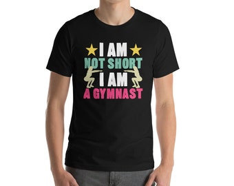 I Am Not Short I Am A Gymnast T-shirt - Gymnastics Shirt - Cute Gymnast T-Shirt - Gymnastics Party Tshirt - Gymnastics Birthday - Dance Tee