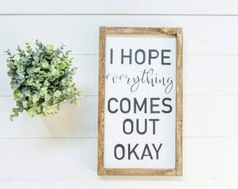 I hope everything comes out ok wooden sign
