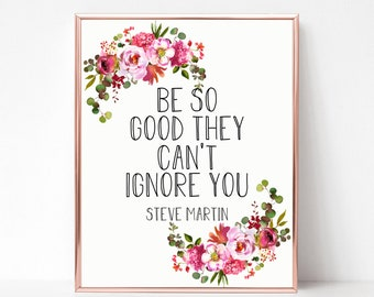 Steve martin etsy be so good they cant ignore you steve martin quote printable saying inspirational motivating mightylinksfo