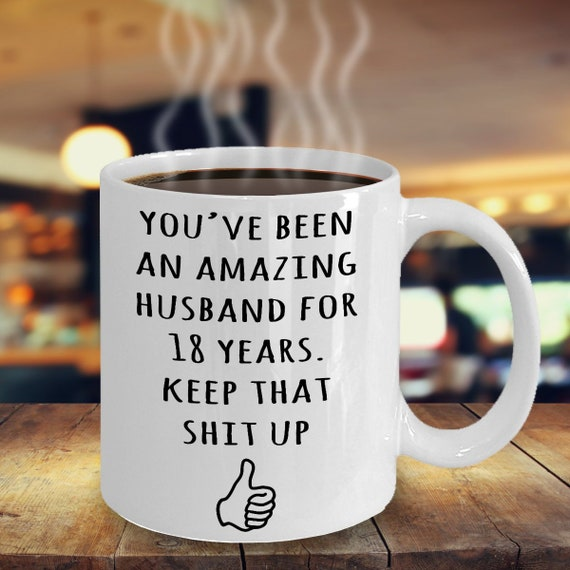 18 Year Anniversary Gift For Husband 18th Anniversary Present For Him Married 18 Years 18th Wedding Anniversary Mug Funny Marriage Gift