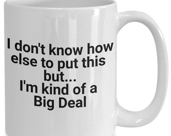 Funny Mug - I'm Kind Of A Big Deal