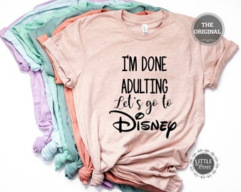 I'm done Adulting, Let's Go to Disney - Disney shirts - Matching Disney Shirts - Disney Family Shirts-Disney World shirt-Disney shirt women