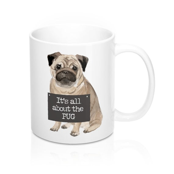 Pug Mug Pug With Sign Its All About The Pug I Dream Of Etsy