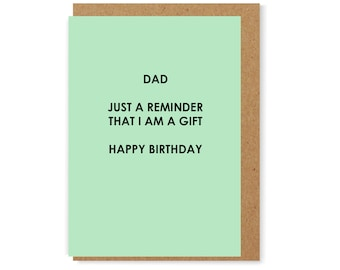 Dad, just a reminder that I am a gift. Happy Birthday - funny birthday greeting card