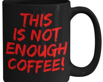 This is not enough coffee! funny ceramic mug in red