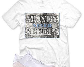 3895c7d8e8a63e White MONEY NEVER SLEEPS T Shirt for Jordan 3 Pure Money Triple White  Cement Ice