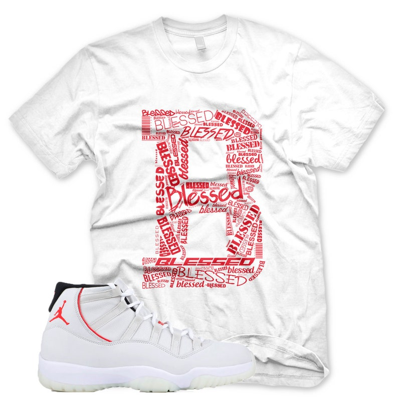 d26cc39cdded60 New White B BLESSED T Shirt for Jordan XI Retro 11