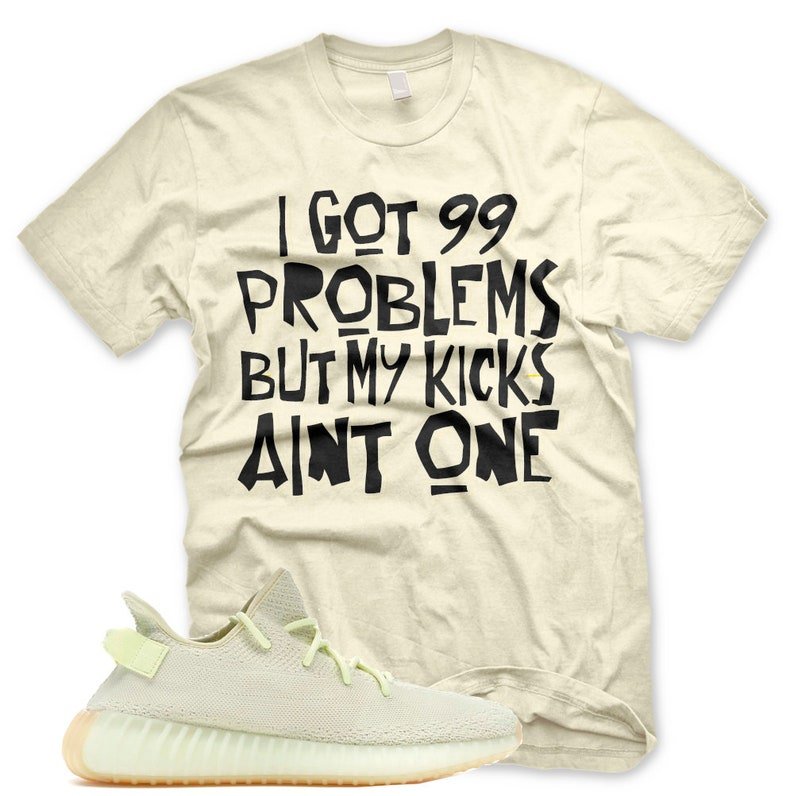 the best attitude b95dd 5e799 New 99 PROBLEMS T Shirt for Adidas Yeezy 350 v2 Butter Gum