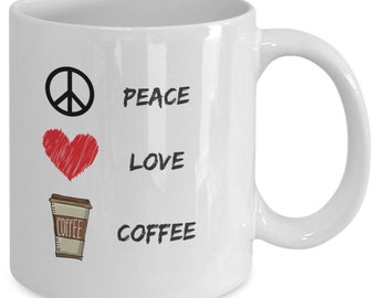 Peace . Love . Coffee Mug for Him or Her