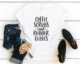 a651c8bc7 Funny Nurse Shirts - Coffee Scrubs and Rubber Gloves - Women's Crew Neck T  Shirt - Funny Trendy Nurse Life Gift Shots Tshirt Nurselife Tee