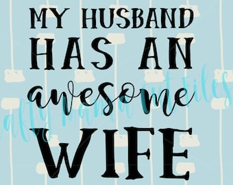 My Husband Has An Awesome Wife, I Love My Husband, Great Wife, So Cool, Fun Saying, Sarcastic Instant Download, Love My Hubby, Great Guy SVG
