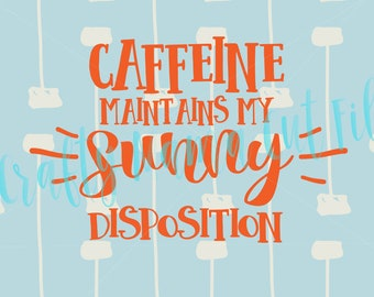 Caffeine Maintains My Sunny Disposition Download, Make It A Great Day, Fun Saying, Coffee Drinker Quote, Download File, Wake Me, Pick Me Up