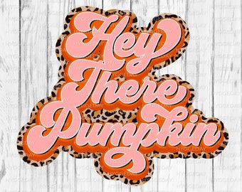 Hey there Pumpkin PNG, fall, autumn, halloween, thanksgiving, retro, Sublimation Download,