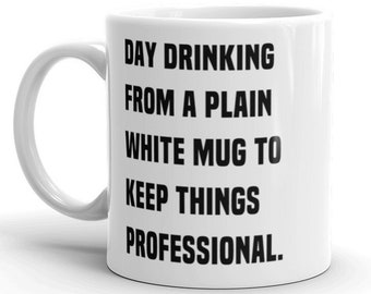 Day Drinking Coffee Mug - Funny Drinking from a Plain White Mug to Keep Things Professional Coworker Gift Secret Santa