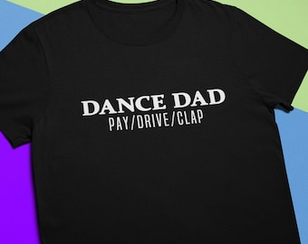8683b7c414 Dance Dad T-Shirt Pay Drive Clap / Funny Fathers Day Gift For Dance Dad