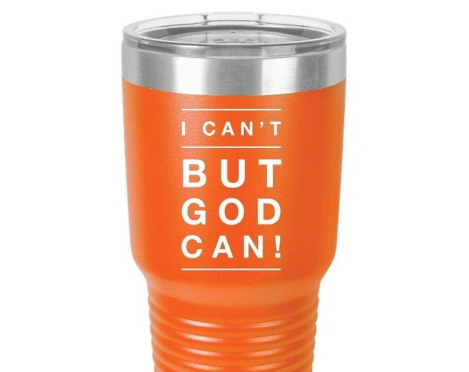 Christian Tumbler, I Can't But God Can, Gift for Men, Women, Best Friend,