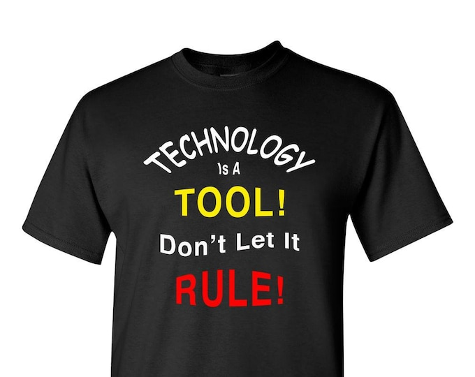 Adult Unisex T Shirt, Custom tshirt, Gift for Men, Gift for Women, Technology shirt, smart phone, Technology Is A TOOL - Don't Let It RULE!