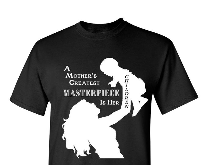 TShirt, Mother's t shirt, A Mother's Greatest Masterpiece Is Her Children, Adult Unisex T-Shirt