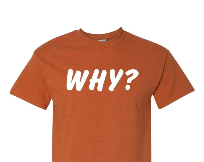 WHY? T-Shirt, Gift for Men, Gift for Women, 13 reasons why, Custom TShirt,