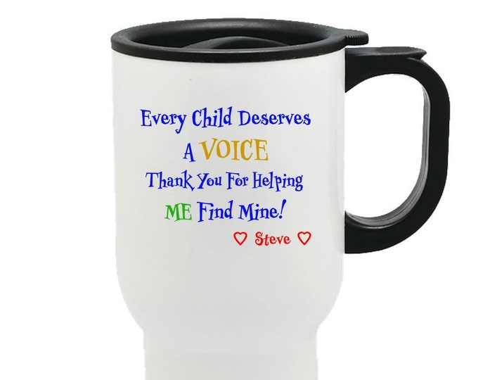 Every Child Deserves A VOICE Thank You For Helping ME Find Mine!  Love Steve - Travel Mug